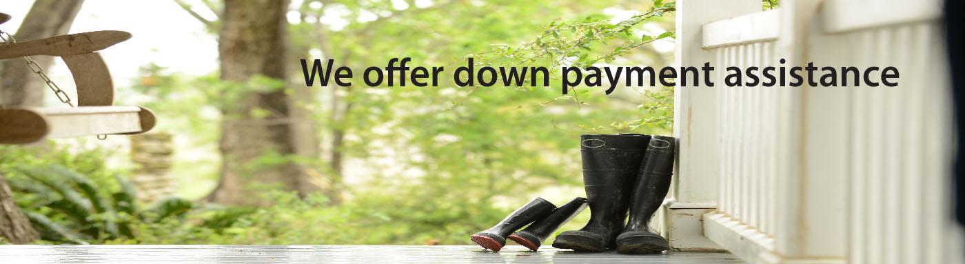 We offer down payment assistance